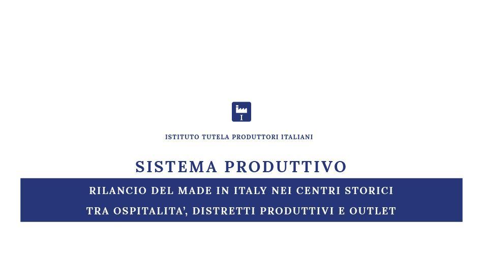 SISTEMA PRODUTTIVO  RILANCIO DEL MADE IN ITALY NEI CENTRI STORICI TRA OSPITALITA', DISTRETTI PRODUTTIVI E OUTLET